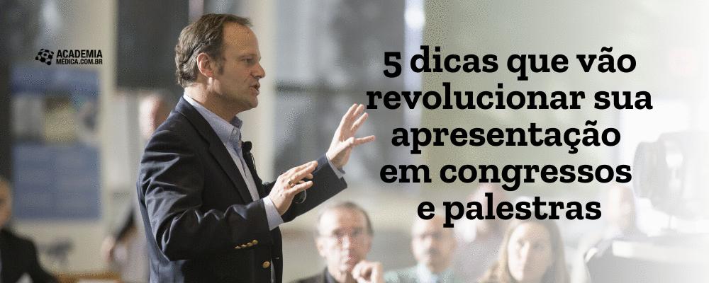 5 dicas que vão revolucionar sua apresentação em congressos e palestras