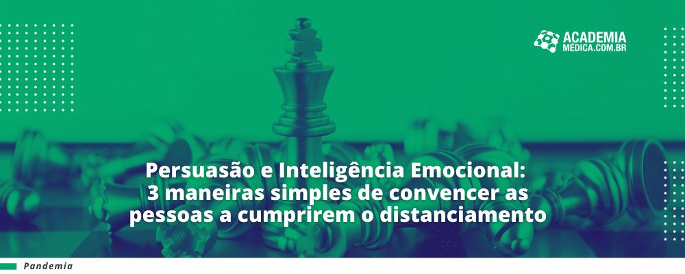 Persuasão e Inteligência Emocional: Três maneiras simples de convencer as pessoas a cumprirem o distanciamento