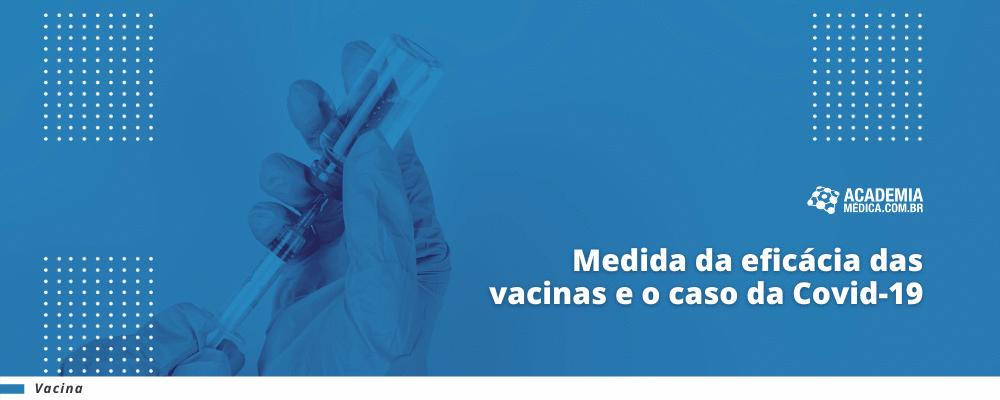 Medida da eficácia das vacinas e o caso da Covid-19