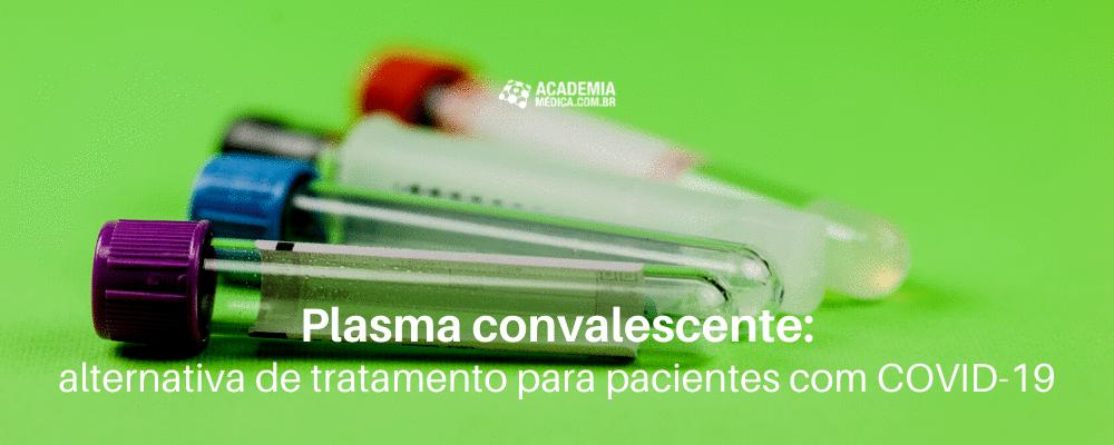 Plasma convalescente: alternativa de tratamento para pacientes com COVID-19