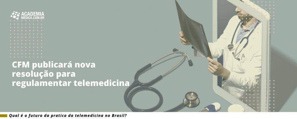 CFM publicará nova resolução para regulamentar telemedicina