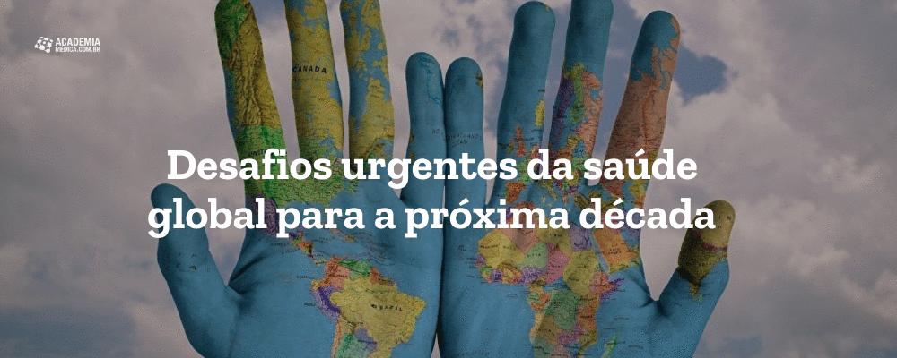 Desafios urgentes da saúde global para a próxima década