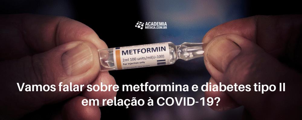 Vamos falar sobre metformina e diabetes tipo ll em relação à COVID-19?