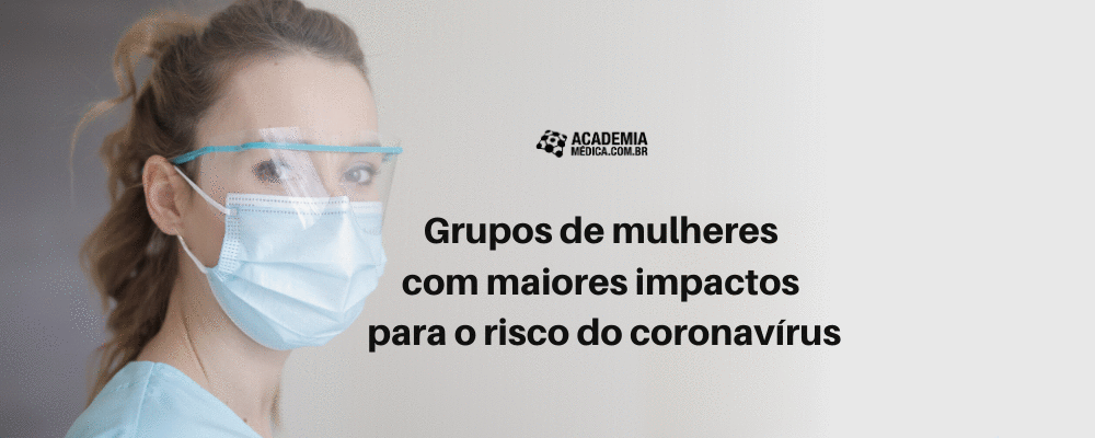 Grupos de mulheres com maiores impactos para o risco do coronavírus