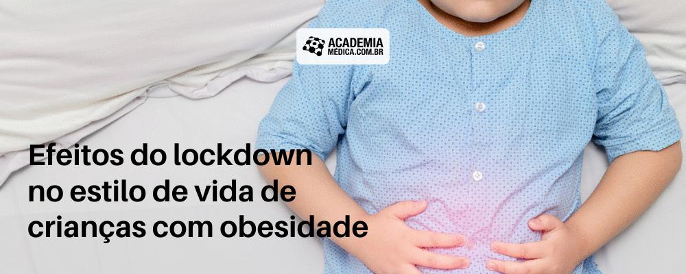Efeitos do lockdown no estilo de vida de crianças com obesidade