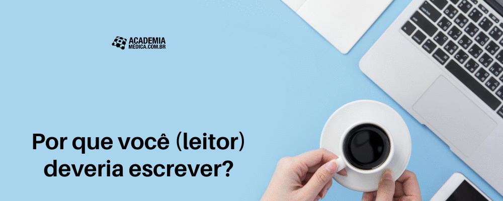 Por que você (leitor) deveria escrever?