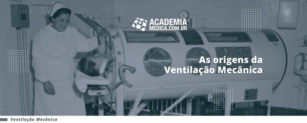 As origens da Ventilação Mecânica