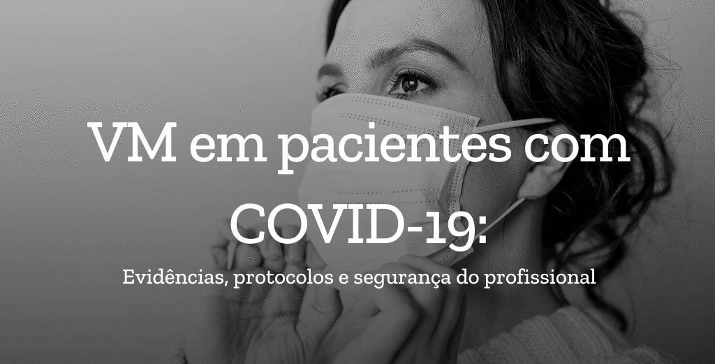 VM em pacientes com COVID-19: evidências, protocolos e segurança do profissional