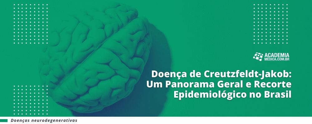 Doença de Creutzfeldt-Jakob: Um Panorama Geral e Recorte Epidemiológico no Brasil