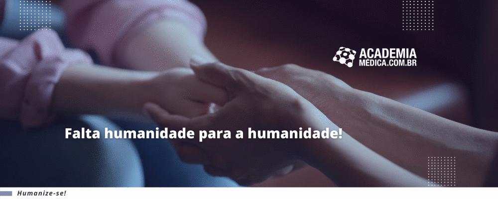 Falta humanidade para a humanidade!