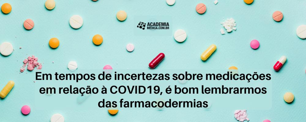 Em tempos de incertezas sobre medicações em relação à COVID-19, é bom lembrarmos das farmacodermias