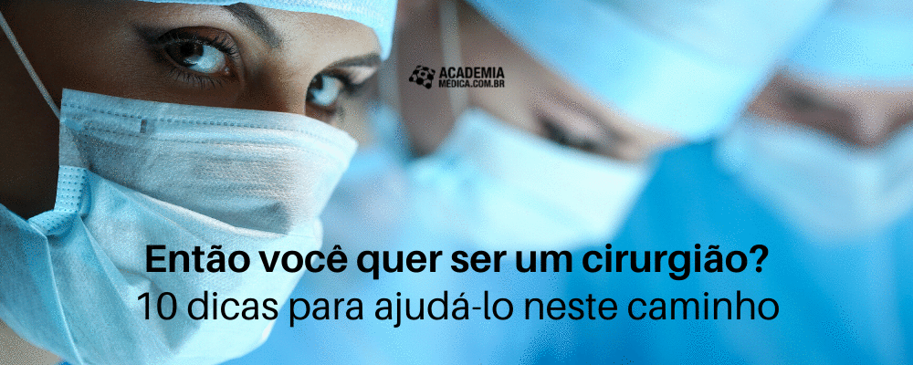 Então você quer ser um cirurgião? 10 Dicas para ajudá-lo neste caminho