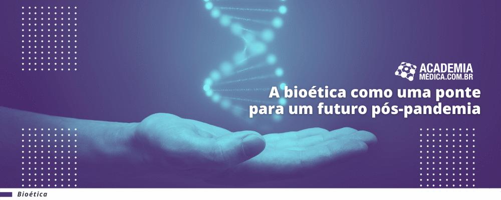 A bioética como uma ponte para um futuro pós-pandemia