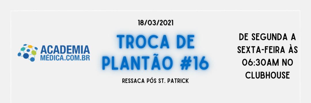 Troca de Plantão #16: Ressaca pós St. Patrick