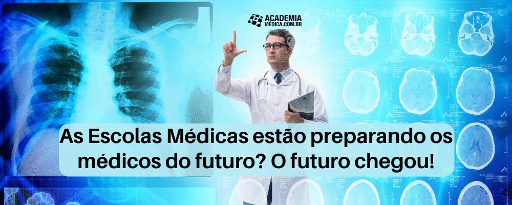 As Escolas Médicas estão preparando os médicos do futuro? O futuro chegou!