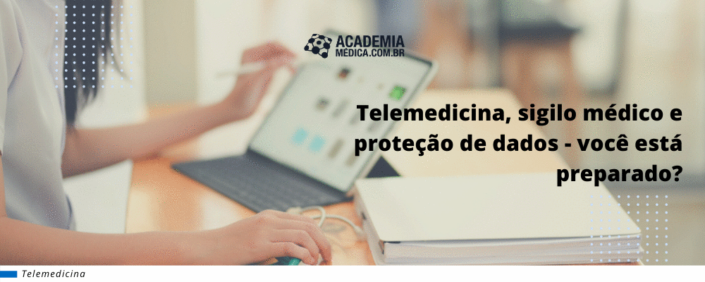 Telemedicina, sigilo médico e proteção de dados - você está preparado?