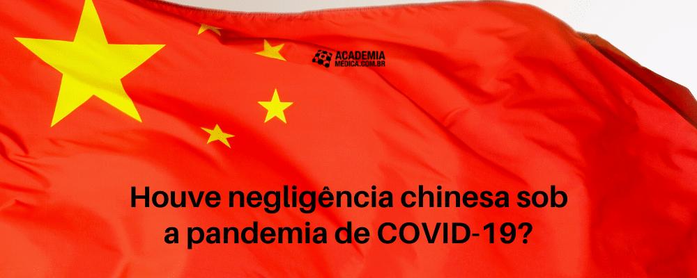 Houve negligência chinesa sob a pandemia de COVID-19?
