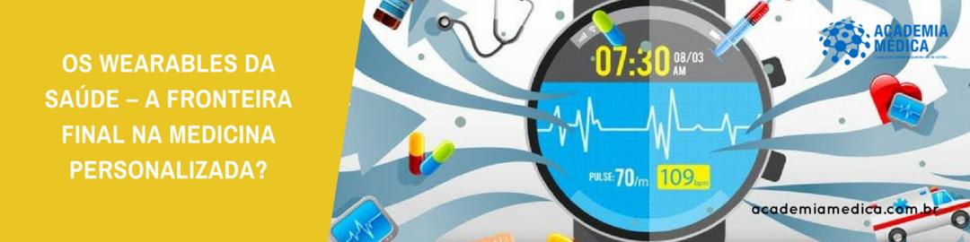 Os Wearables da Saúde – A fronteira final na Medicina personalizada?