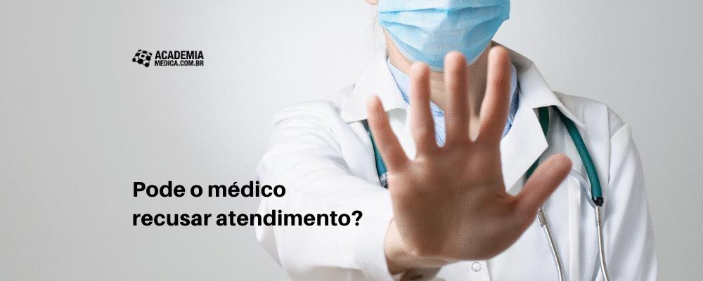 Pode o médico recusar atendimento?