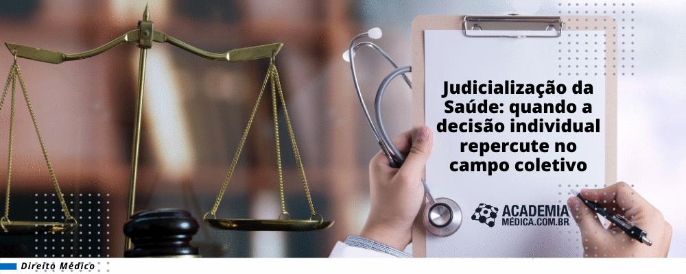 Judicialização da Saúde: quando a decisão individual repercute no campo coletivo
