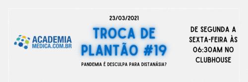 Troca de Plantão #19: pandemia é desculpa para distanásia?