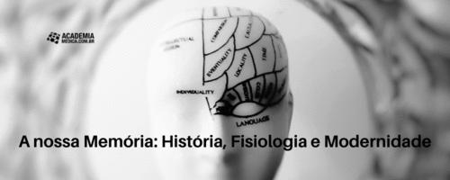 A nossa Memória: História, Fisiologia e Modernidade
