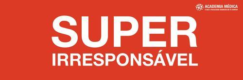 Super Irresponsável: estancando o sensacionalismo leviano