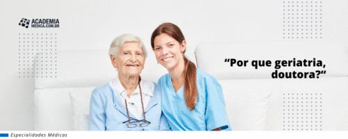 """""""Por que geriatria, doutora?"""""""