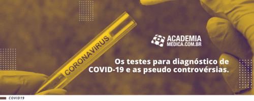 Os testes para diagnóstico de COVID-19 e as pseudo controvérsias.