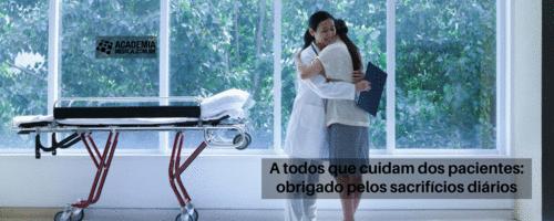 A todos que cuidam dos pacientes: obrigado pelos sacrifícios diários