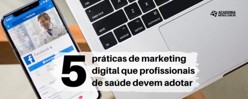5 práticas de marketing digital que profissionais de saúde devem adotar
