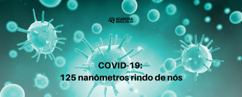 COVID-19: 125 nanômetros rindo de nós