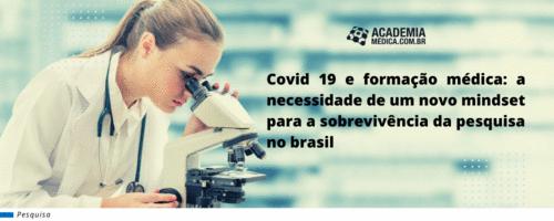 Covid 19 e formação médica: a necessidade de um novo mindset para a sobrevivência da pesquisa no brasil