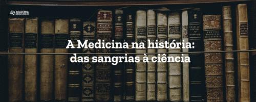 A Medicina na história: das sangrias à ciência