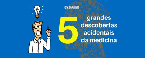 5 grandes descobertas acidentais da Medicina