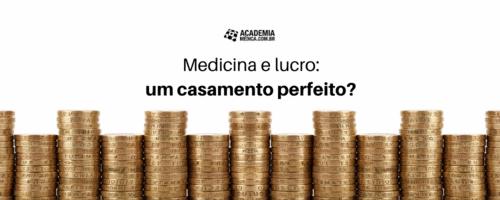 Medicina e lucro: um casamento perfeito?