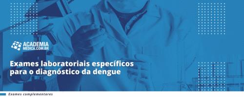 Exames laboratoriais específicos para o diagnóstico da dengue