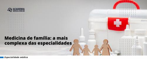 Medicina de família: a mais complexa das especialidades