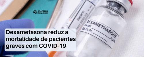 Dexametasona reduz a mortalidade de pacientes graves com COVID-19