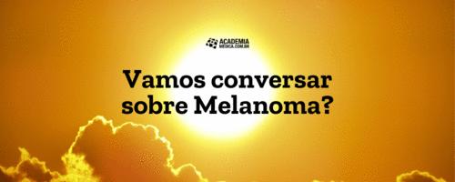 Vamos conversar sobre Melanoma?