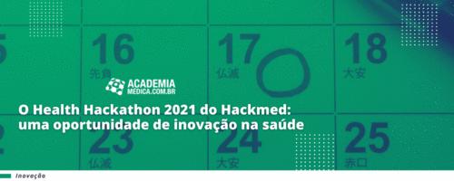 O Health Hackathon 2021 do Hackmed: uma oportunidade de inovação na saúde.