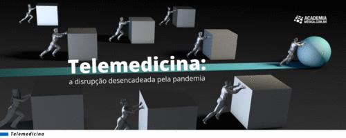 Telemedicina: a disrupção desencadeada pela pandemia