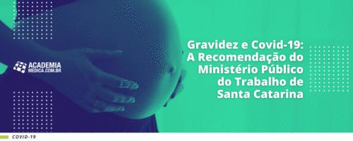 Gravidez e Covid-19: A Recomendação do Ministério Público do Trabalho de Santa Catarina