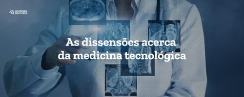 As dissensões acerca da medicina tecnológica