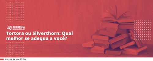 Tortora ou Silverthorn: Qual melhor se adequa a você?