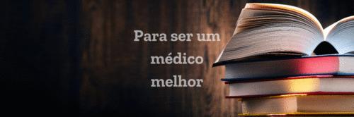 Para ser um médico melhor - Livros para ajudá-lo a refletir sobre a profissão.