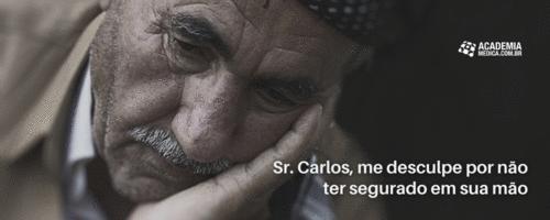 Sr. Carlos, me desculpe por não ter segurado em sua mão