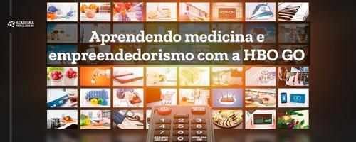 Aprendendo medicina e empreendedorismo com o HBO GO