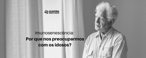 Imunosenescência: Por que nos preocuparmos com os idosos?