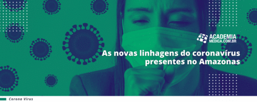 As novas linhagens do coronavírus presentes no Amazonas